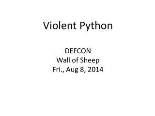 Violent  Python DEFCON Wall of Sheep Fri., Aug 8, 2014