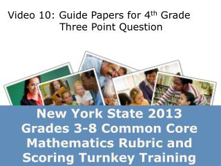 New York State 2013  Grades 3-8 Common Core  Mathematics  Rubric and Scoring Turnkey Training
