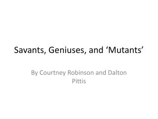 Savants, Geniuses, and 'Mutants'