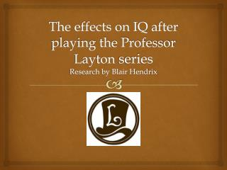 The effects on  IQ after playing the Professor Layton  series Research by Blair Hendrix