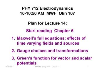 PHY 712 Electrodynamics 10-10:50  AM  MWF  Olin 107 Plan for Lecture  14: