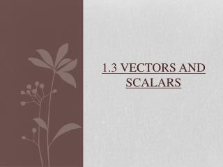 1.3 Vectors and Scalars