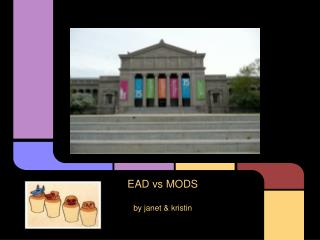 EAD vs MODS by janet & kristin