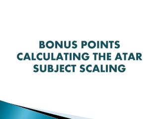 BONUS POINTS CALCULATING THE ATAR SUBJECT SCALING