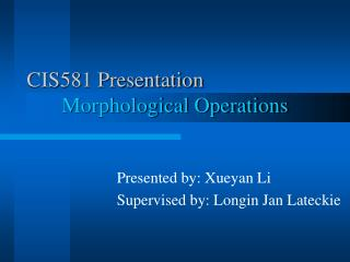 CIS581 Presentation Morphological Operations
