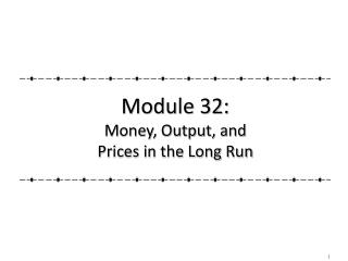 Module 32: Money, Output, and Prices in the Long Run