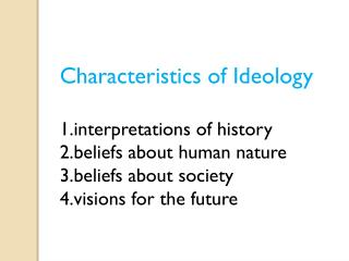 Characteristics of  Ideology interpretations  of history beliefs  about human nature