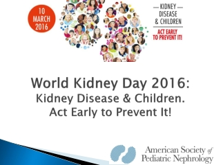 World Kidney Day 2016: Kidney Disease & Children. Act Early to Prevent It !