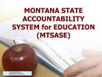 MONTANA STATE ACCOUNTABILITY SYSTEM for EDUCATION MTSASE