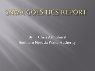 SNWA GOES DCS Report