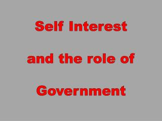 Self Interest a nd the role of  Government