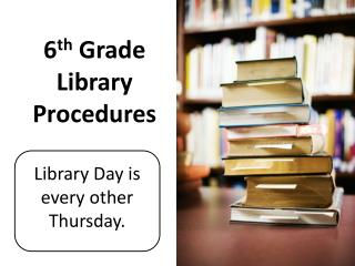 6 th  Grade Library Procedures