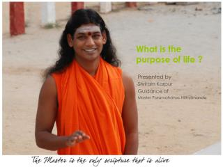 What is the purpose of life ?