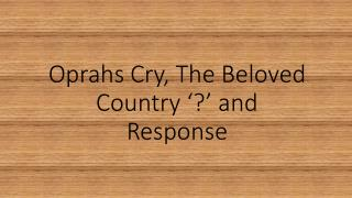 Oprahs  Cry, The Beloved Country '?' and Response