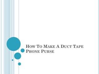 How To Make A Duct Tape Phone Purse