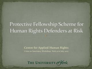 Protective Fellowship Scheme  for Human Rights  Defenders  at  Risk