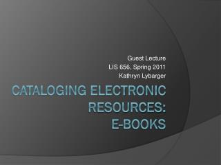 Cataloging electronic  resources: e-books