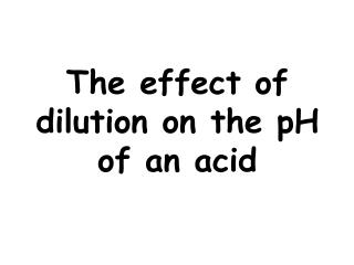 The effect of dilution on the pH of an acid