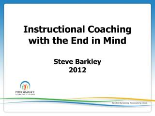Instructional Coaching with the End in Mind Steve Barkley 2012