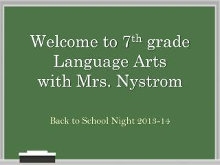 Welcome to 7 th  grade Language Arts  with Mrs.  Nystrom