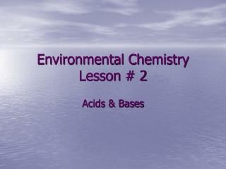 Environmental Chemistry Lesson # 2