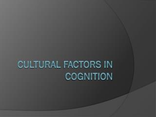 CULTURAL  FACTORS in  cognition