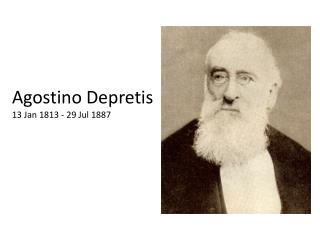 Agostino  Depretis 13 Jan 1813 - 29 Jul 1887