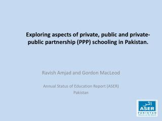 Exploring aspects of private, public and private-public partnership (PPP) schooling in Pakistan.