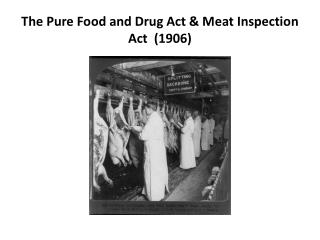 The Pure Food and Drug  Act &  Meat Inspection Act   (1906)