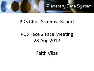 PDS Chief Scientist Report PDS Face 2 Face Meeting 28 Aug 2012 Faith Vilas