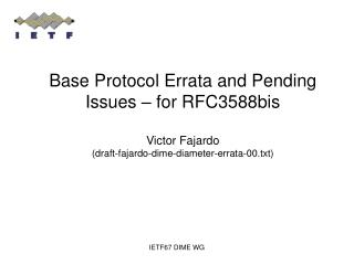 Base Protocol Errata and Pending Issues   for RFC3588bis  Victor Fajardo draft-fajardo-dime-diameter-errata-00.txt