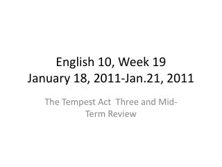 English 10, Week 19 January 18, 2011-Jan.21, 2011