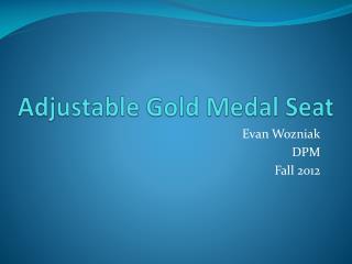 Adjustable Gold Medal Seat