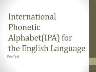 International Phonetic Alphabet(IPA) for the English Language