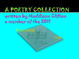 A POETRY COLLECTION  written by  Maddison  Clifton  a member of the 2011
