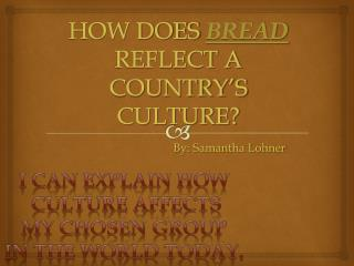 HOW DOES  BREAD  REFLECT A COUNTRY'S CULTURE?