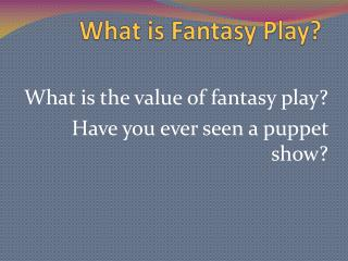 What is Fantasy Play?