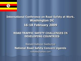International Conference on Road Safety at Work . Washington DC 16-18 February 2009 ROAD TRAFFIC SAFETY CHALLENGES IN DE