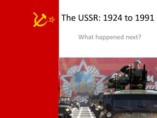 The USSR: 1924 to 1991