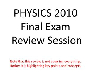 PHYSICS 2010  Final Exam  Review Session