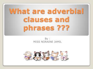 What are adverbial clauses and  phrases ???