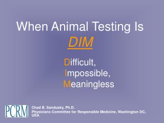When Animal Testing Is DIM D ifficult ,  I mpossible, M eaningless