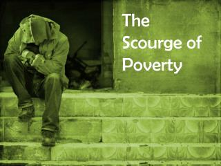 The Scourge of Poverty
