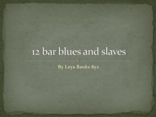 12 bar blues and slaves