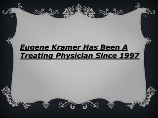 Eugene Kramer Has Been A Treating Physician Since 1997