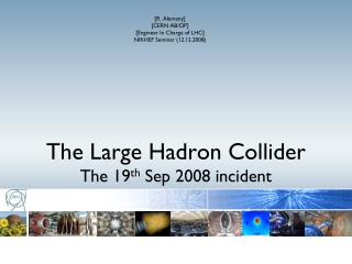 The Large  Hadron  Collider The 19 th  Sep 2008 incident