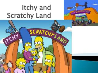 Itchy and  Scratchy Land