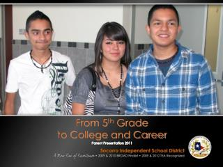 From 5 th  Grade  to College and Career Parent Presentation 2011