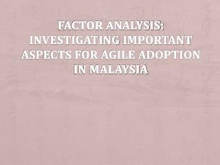 Factor Analysis:  Investigating  Important Aspects for Agile Adoption in Malaysia