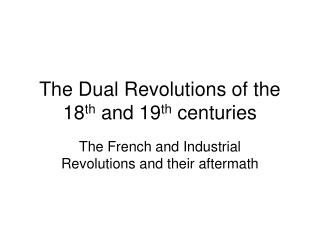 The Dual Revolutions of the 18 th  and 19 th  centuries